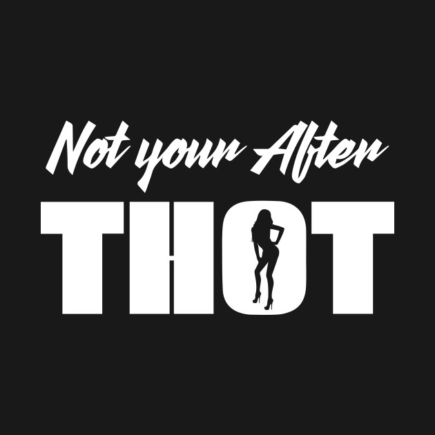 Not Your After THOT That Hoe Over There