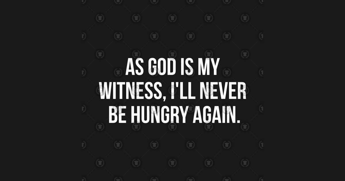 As God is my witness, I\'ll never be hungry again. | 100 most famous quotes  from American films by dragonik