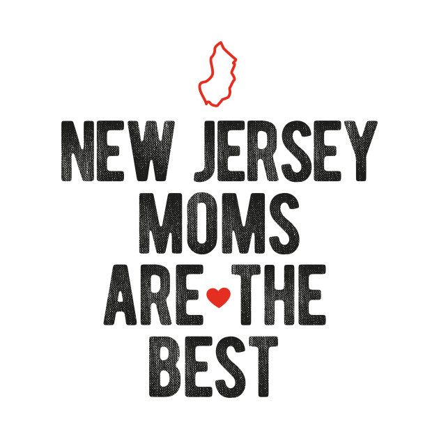 New Jersey Moms Are The Best Mothers Day Gift T Shirt for Women, Men and Kids