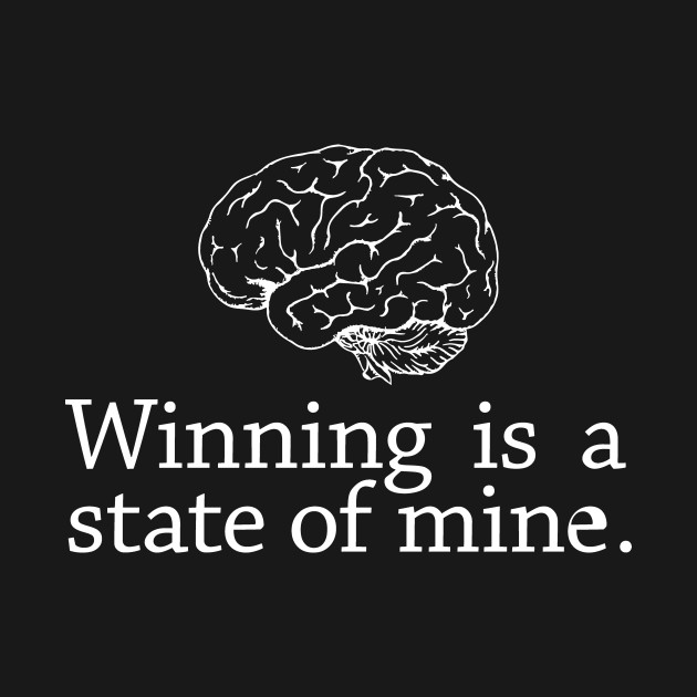 Winning is a State of Mine.