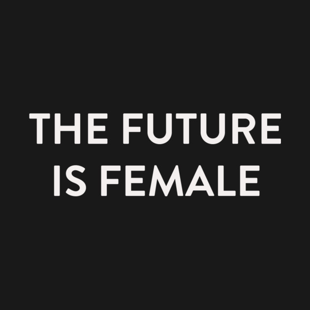 The Future is Female White