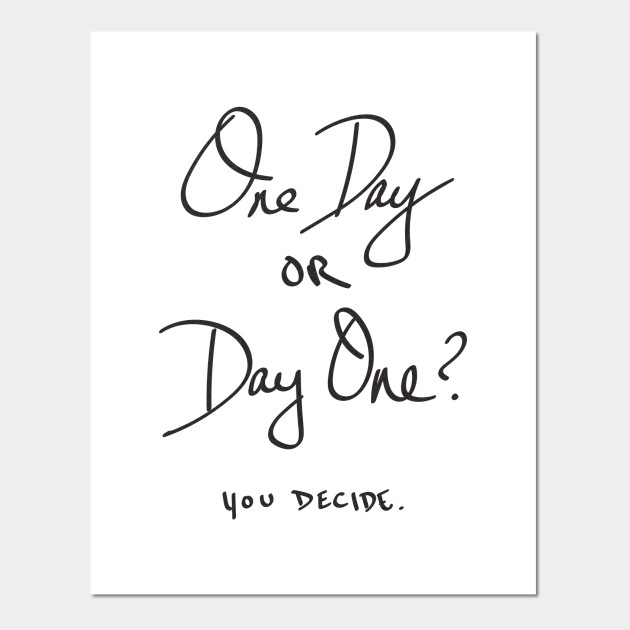 one day or day one you decide quotes cartel e impresion