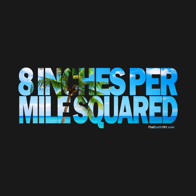 Flat Earth - 8 Inches Per Mile Squared
