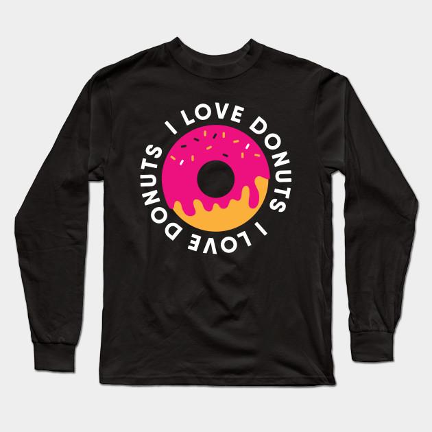 c6e86c0c6 I Love Donuts Funny Humor Shirt Men and Women - Doughnut - Long ...