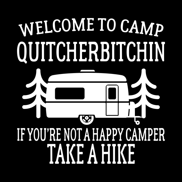Welcome to Camp Quitcherbitchin - Funny Camping