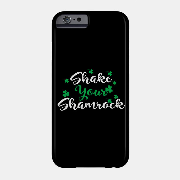 Shake Your Shamrock - St. Patrick's Day Irish Clover Phone Case