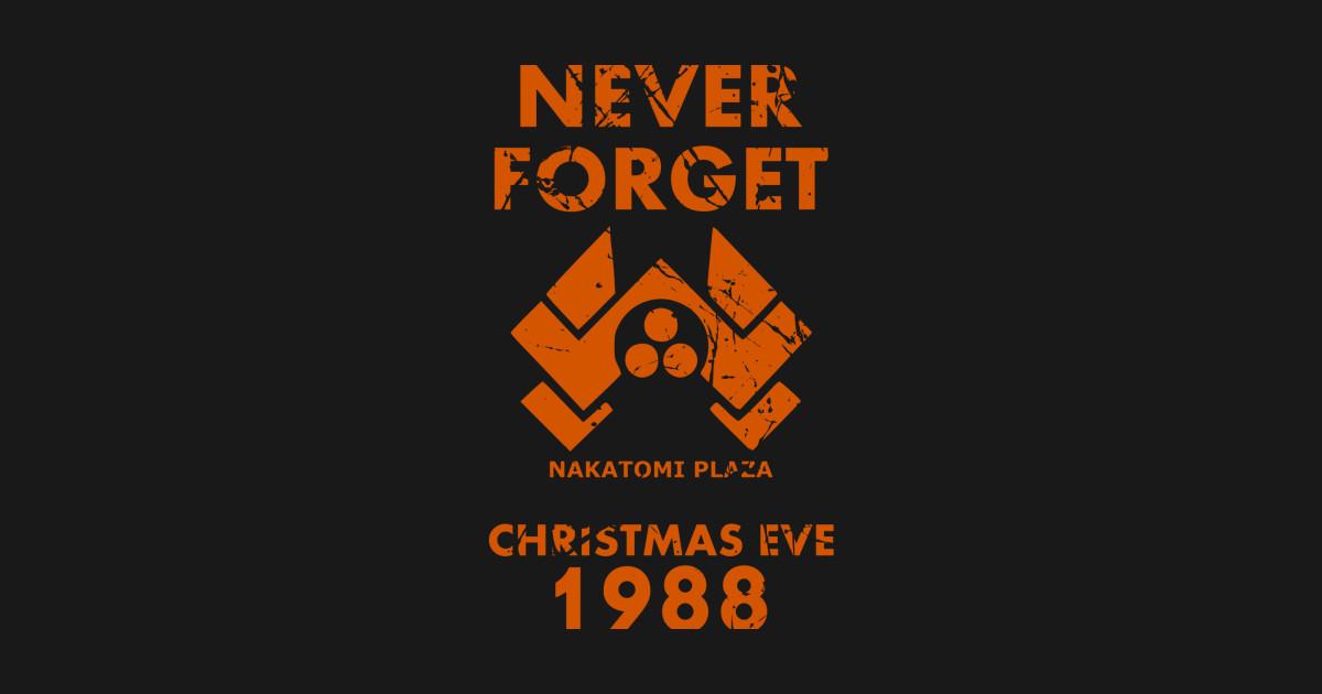 Never Forget - Never Forget Nakatomi Nakatomi Plaza Die Hard John ...