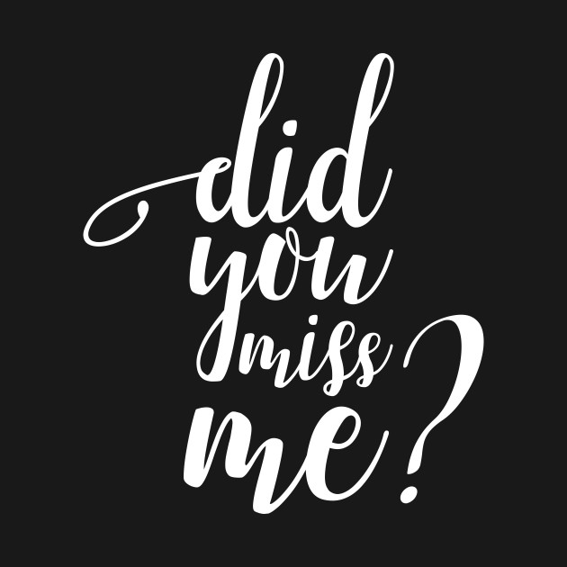 Image result for miss me?