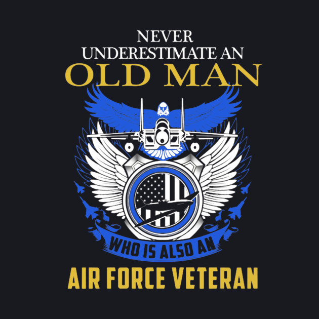 Never Underestimate an Old Man who is also an Air Force Veteran
