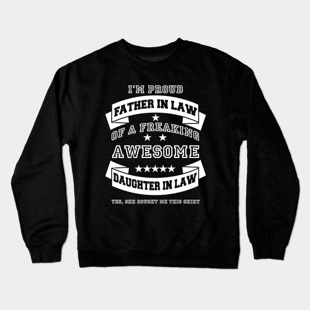 4ae25adc I'm A Proud Father In Law Of A Freaking Awesome Daughter In Law Crewneck  Sweatshirt