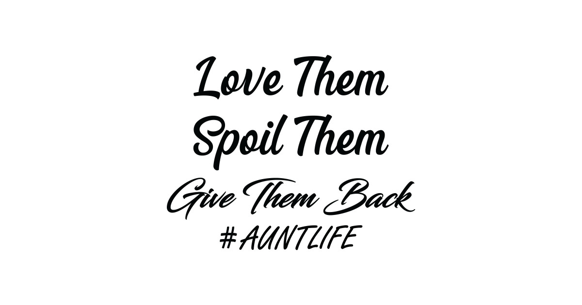 Download Love Them Spoil Them Give Them Back Auntlife , Aunt Life ...