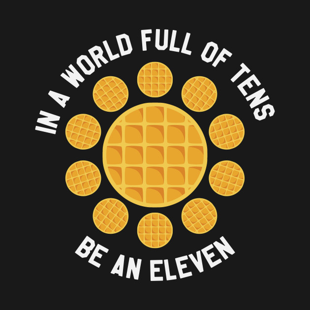 Stranger Things - In A World Full of Tens Be An Eleven