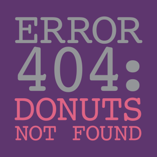Error 404 Donuts Not Found t-shirts