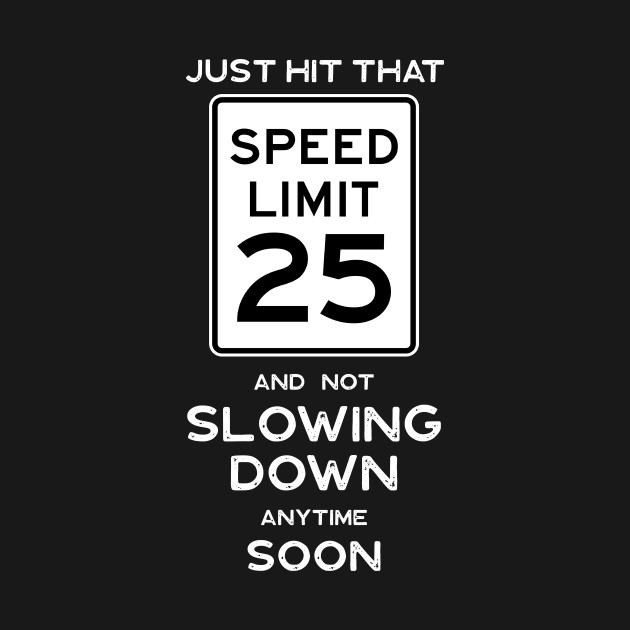 25th Birthday Gift Ideas Speed Limit 25 Sign