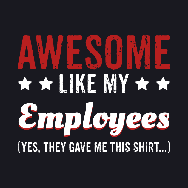 Awesome Like My Employees Shirt For Boss