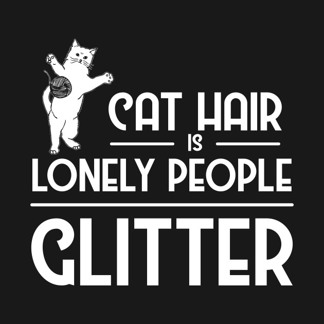 Cat Hair Is Lonely People Glitter Cat Lover Gift