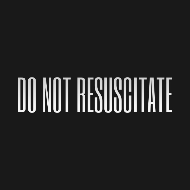 Do Not Resuscitate – white grad..