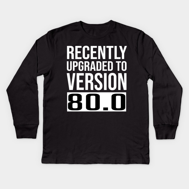 Recently Upgraded To Version 800 Funny 80th Birthday TShirt