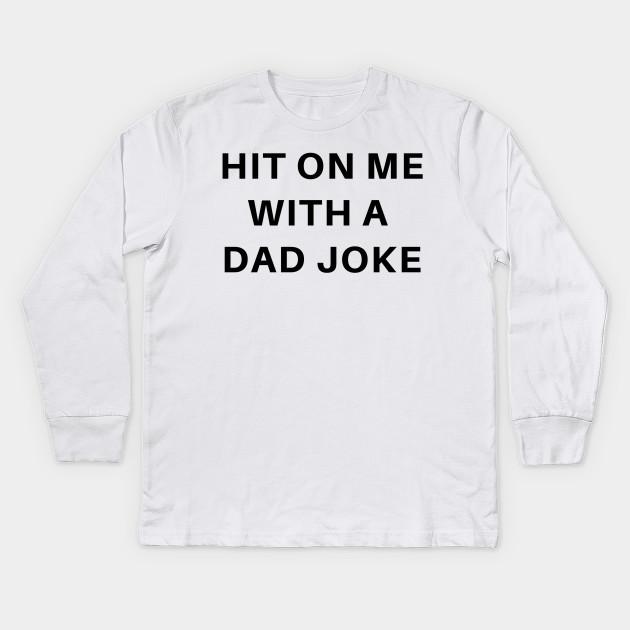f160461f Bad Dad joke pun humor: Hit On Me With A Cheesy Joke Kids Long Sleeve T- Shirt