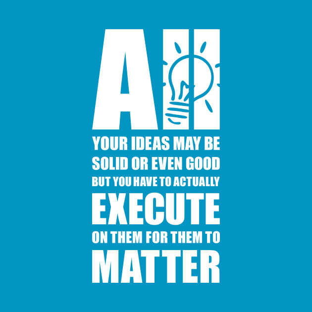 Excute your ideas