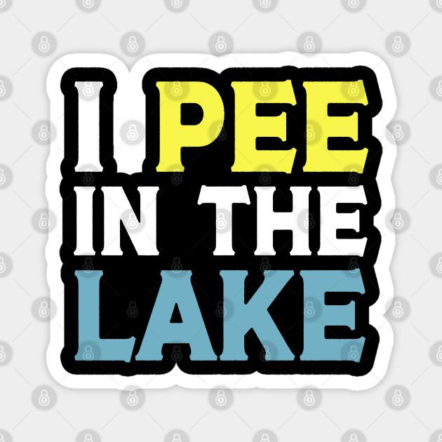 I Pee In The Lake I Pee In The Lake Magnet Teepublic