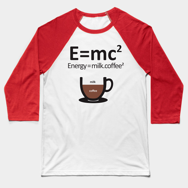 6f36e2629 E = MC2 ENERGY MILK COFFEE - Coffee - Baseball T-Shirt | TeePublic