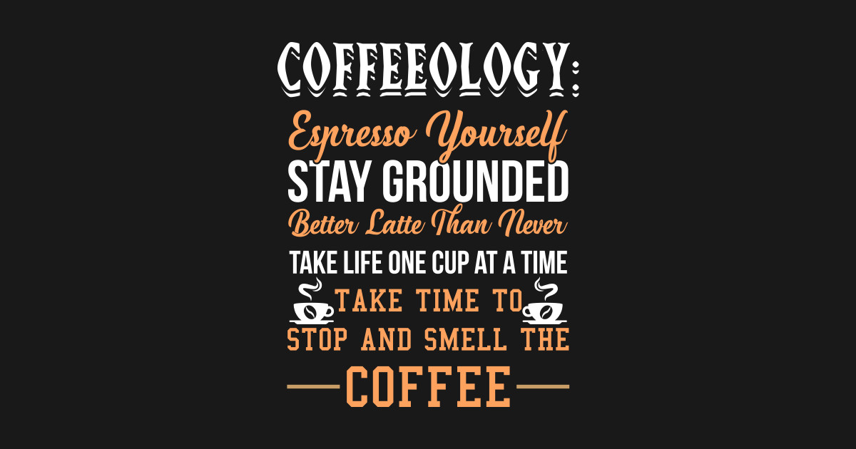 Coffeeology Funny Coffee Quotes T-shirt by orianatee