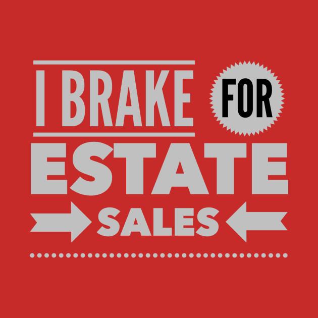 I Brake For Estate Sales