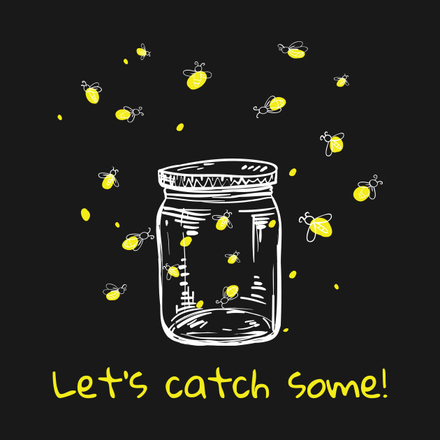 Catching Fireflies Lets Catch Some Lightning Bugs Catching