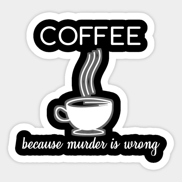 coffee because murder is wrong funny quotes gift coffee addict