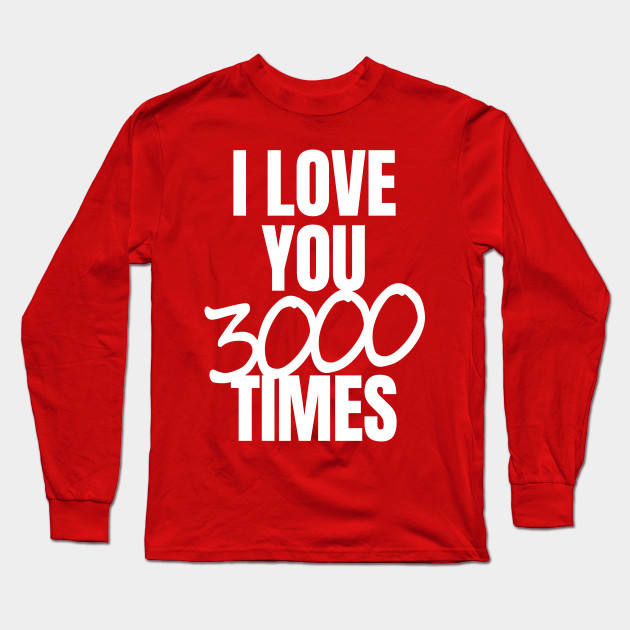 fea3d98a9 I Love You 3000 Times Quote - Love You 3000 - Long Sleeve T-Shirt ...