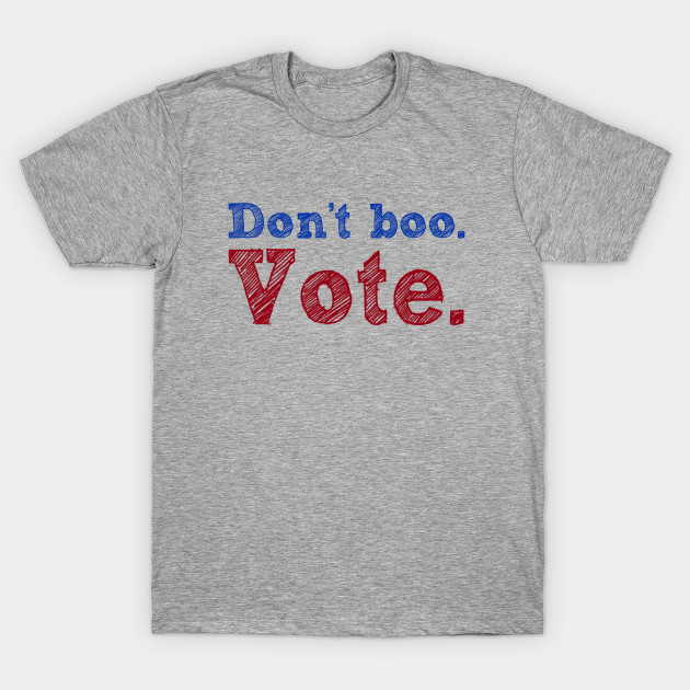 9f77350a Don't Boo. Vote - Political - T-Shirt | TeePublic