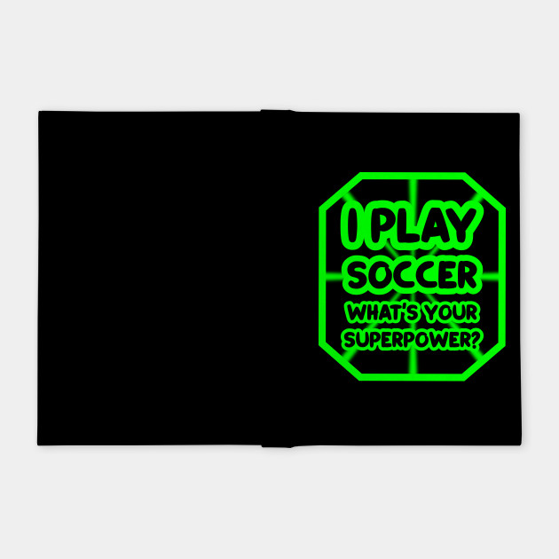 I play soccer, what's your superpower?