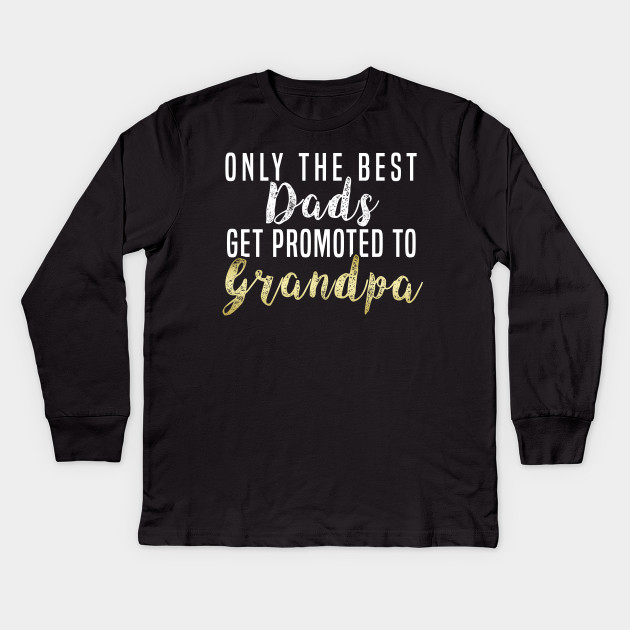 944527b9 Only The Best Dads Get Promoted To Grandpa Granpa Grandad T-Shirt Sweater  Hoodie Iphone Samsung Phone Case Coffee Mug Tablet Case Gift Kids Long  Sleeve T- ...