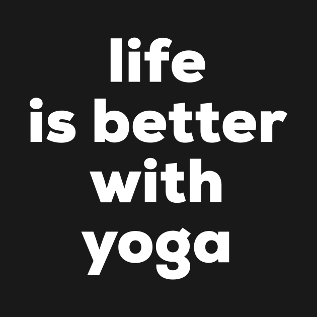 Life is better with yoga