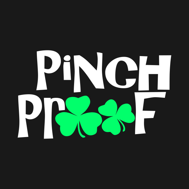 Pinch Proof, Pinch Me And Ill Punch You - Funny, Inappropriate Offensive St Patricks Day Drinking Team Shirt, Irish Pride, Irish Drinking Squad, St Patricks Day 2018, St Pattys Day, St Patricks Day Shirts
