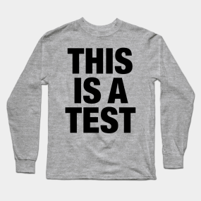 74c826e8 THIS IS A TEST - BLACK Long Sleeve T-Shirt