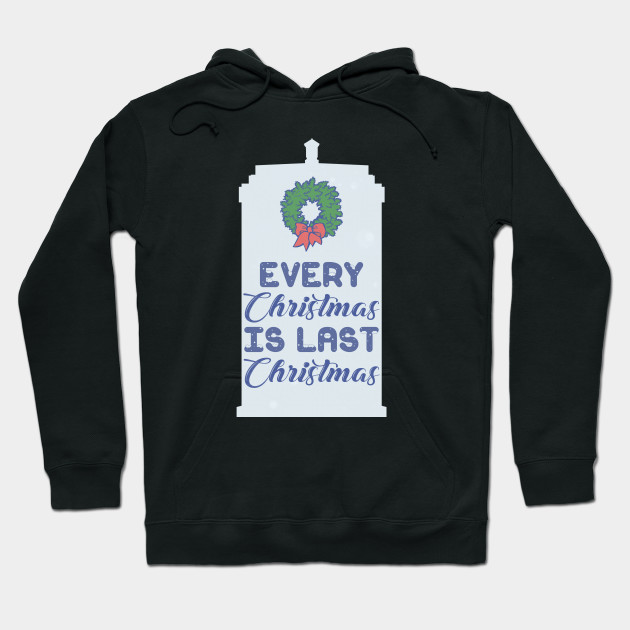 Every Christmas is Last Christmas Hoodie