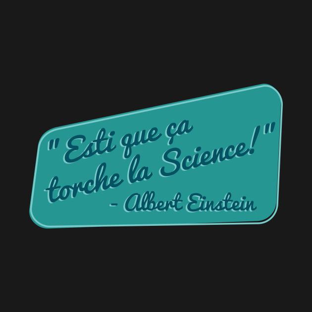 Esti que ça torche la Science - Albert Einstein