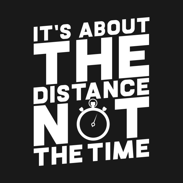 It's About The Distance Not The Time