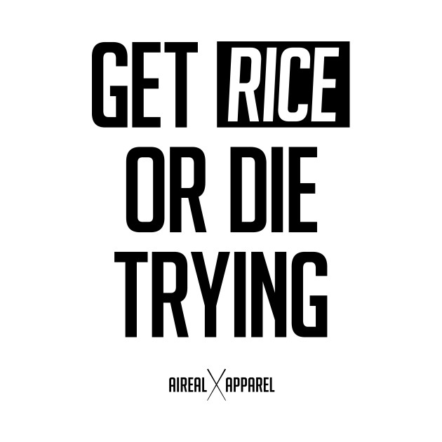 Get Rice Or Die Trying
