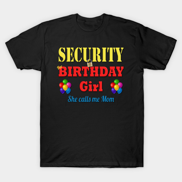 Security Mom Of Birthday Girl Tshirt Matching Mothers Mommy T Shirt