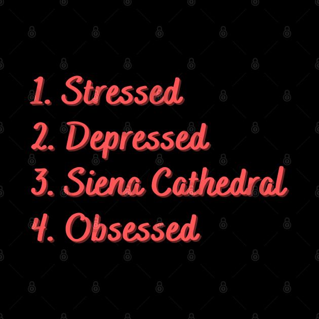Stressed. Depressed. Siena Cathedral. Obsessed.