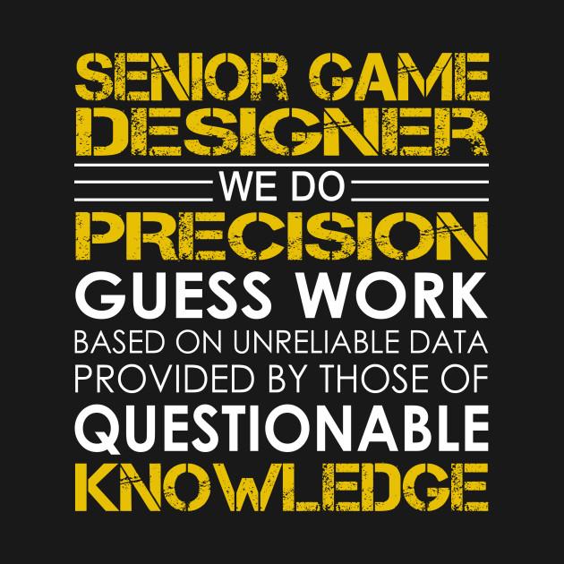 Senior Game Designer We Do Precision Guess Work Senior Game - What does a game designer do