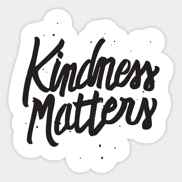 Kindness Matter - Kind Quote Saying Nice