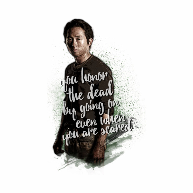 You honor the dead by going on... - Glenn Rhee -