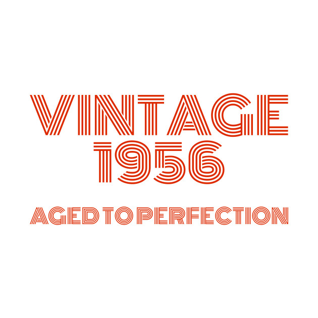 Vintage 1956 Aged to perfection.