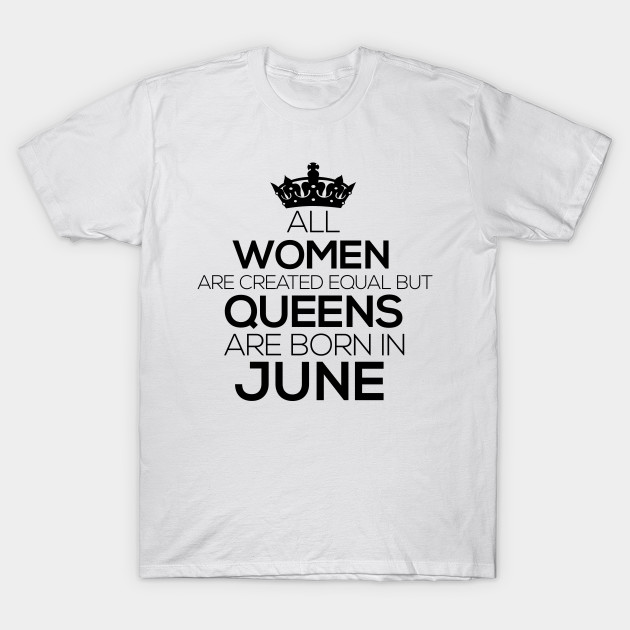 fe0270378 All Women Created Equal Queens are Born June - Queens Are Born In ...