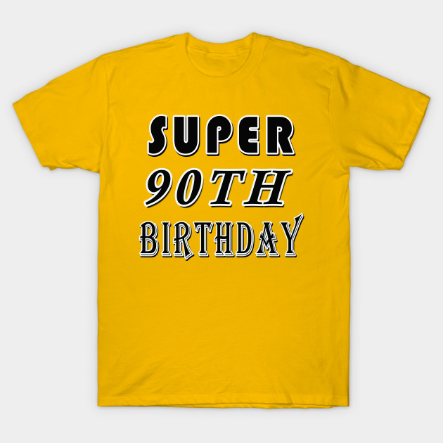 Super 90TH Birthday 90 Years Old Gift T Shirt