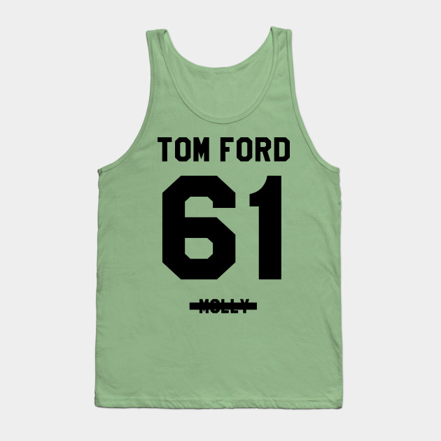 Tom Ford 61 Molly Tom Ford 61 Molly Tank Top Teepublic